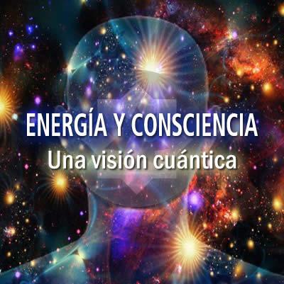 ENERGÍA Y CONSCIENCIA: UNA VISIÓN CUÁNTICA